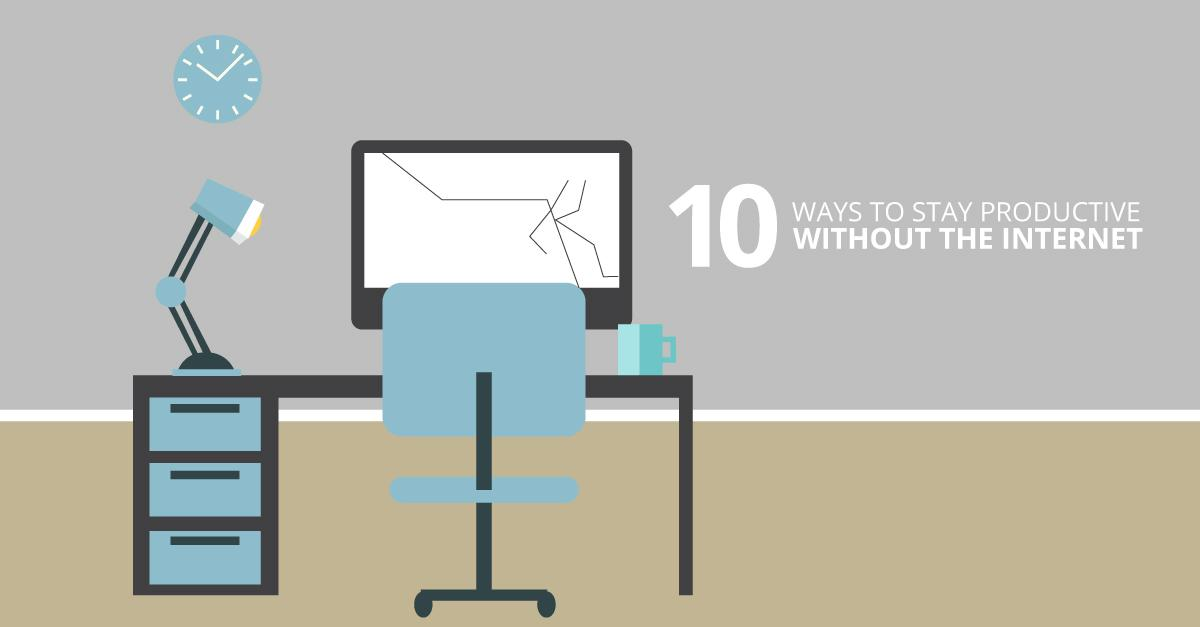 10 Ways to Keep Productivity Up When the Internet is Down